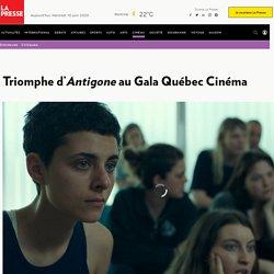 Triomphe d'Antigone au Gala Québec Cinéma