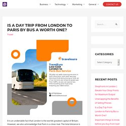 Is a Day Trip From London to Paris by Bus a Worth One?