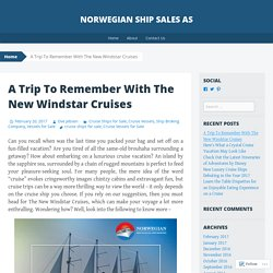 A Trip To Remember With The New Windstar Cruises