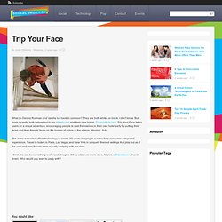 Trip Your Face | SocialTechPop