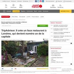 TripAdvisor. Il crée un faux restaurant à Londres, qui devient numéro un de la capitale