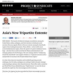 Asia's New Tripartite Entente - Brahma Chellaney - Project Syndicate
