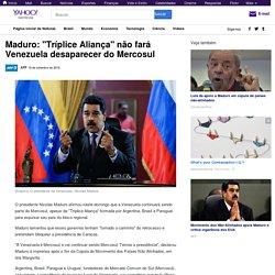 """Maduro: """"Tríplice Aliança"""" não fará Venezuela desaparecer do Mercosul"""