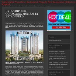 » EKTA TRIPOLIS, GOREGAON, MUMBAI BY EKTA WORLD