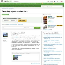 Best day trips from Dublin? - Dublin Forum