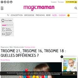Trisomie 21, trisomie 16, trisomie 18 : quelles différences