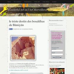 le triste destin des bouddhas de Bâmiyân
