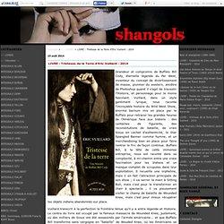 """Blog """"Shangols"""" 23/08/14 - LIVRE : Tristesse de la Terre d'Eric Vuillard - 2014"""