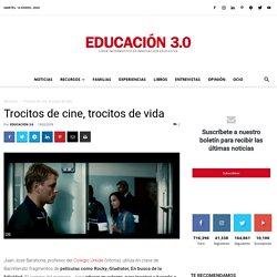 Trocitos de cine, trocitos de vida - EDUCACIÓN 3.0