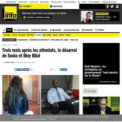 Trois mois après les attentats, le désarroi de Sonia et Bley Bilal
