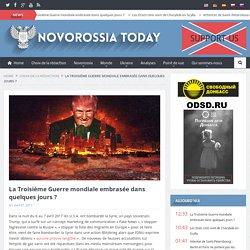 La Troisième Guerre mondiale embrasée dans quelques jours? - Novorossia Today