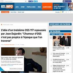 """L'idée d'un troisième OSS 117 repoussée par Jean Dujardin: """"L'humour d'OSS n'est pas propice à l'époque que l'on traverse"""" - RTL People"""