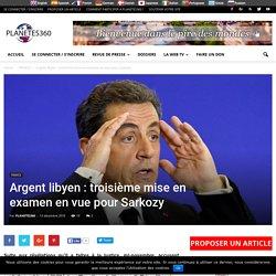 Argent libyen : troisième mise en examen en vue pour Sarkozy - Planetes360