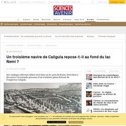 Un troisième navire de Caligula repose-t-il au fond du lac Nemi? - Sciencesetavenir.fr