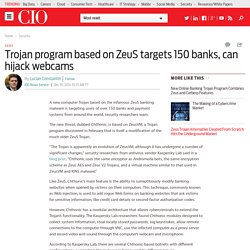 Trojan program based on ZeuS targets 150 banks, can hijack webcams