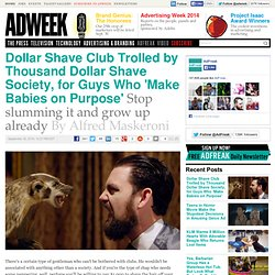 Dollar Shave Club Trolled by Thousand Dollar Shave Society, for Guys Who 'Make Babies on Purpose'