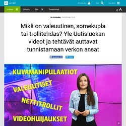 Mikä on valeuutinen, somekupla tai trollitehdas? Yle Uutisluokan videot ja te...
