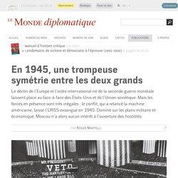 En 1945, une trompeuse symétrie entre les deux grands, par Roger Martelli (Le Monde diplomatique, septembre 2014)