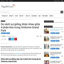 So sánh sự giống, khác nhau giữa 4 phân khu trong Vinhome Grand Park