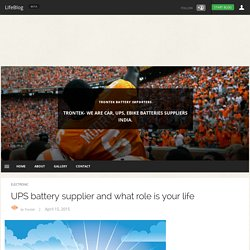 UPS battery supplier and what role is your life