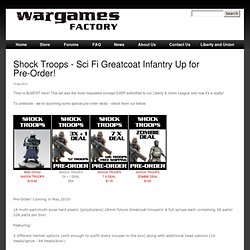 Shock Troops - Sci Fi Greatcoat Infantry Up for Pre-Order!
