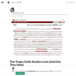 Five Tropes Fanfic Readers Love (And One They Hate) – Fansplaining – Medium