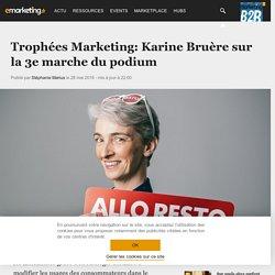 Trophées Marketing: Karine Bruère sur la 3e marche du podium