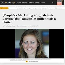 [Trophées Marketing 2017] Mélanie Carron (Ibis) amène les millennials à l'hôtel