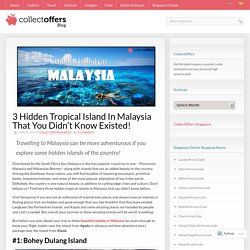 3 Hidden Tropical Island In Malaysia That You Didn't Know Existed!