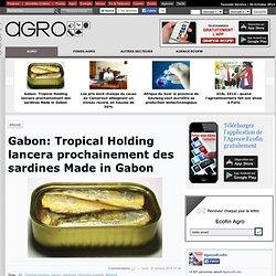 Gabon: Tropical Holding lancera prochainement des sardines Made in Gabon