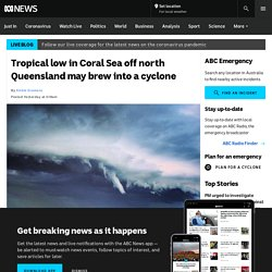 Tropical low in Coral Sea off north Queensland may brew into a cyclone