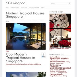 Modern Tropical Houses and Architecture in Singapore