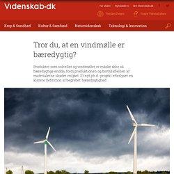 Tror du, at en vindmølle er bæredygtig?
