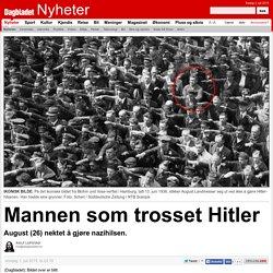 Mannen som trosset Hitler - nyheter - Dagbladet.no