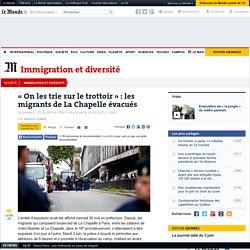 « On les trie sur le trottoir » : les migrants de La Chapelle évacués