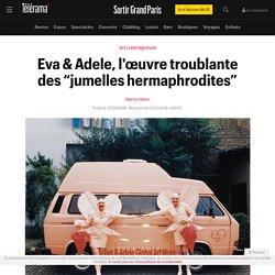 "Eva & Adele, l'œuvre troublante des ""jumelles hermaphrodites"""