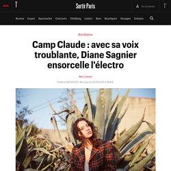 Camp Claude : avec sa voix troublante, Diane Sagnier ensorcelle l'électro - Sortir