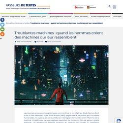 Troublantes machines : quand les hommes créent des machines qui leur ressemblent - Passeurs de Textes - Le blog pédagogique et culturel des enseignants de français au lycée
