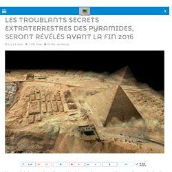 Les troublants secrets extraterrestres des pyramides, seront révélés avant la fin 2016 – ELISHEAN