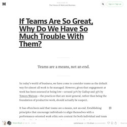 If Teams Are So Great, Why Do We Have So Much Trouble With Them? — The Future of Work and Business