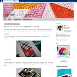 Mama Love Quilts: 10 Tips for Trouble-Free Straight Line Quilting