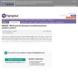 EBACE: What now for Europe's troubled business aviation sector? - 5/12/2014