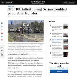 Over 100 killed during Syria's troubled population transfer
