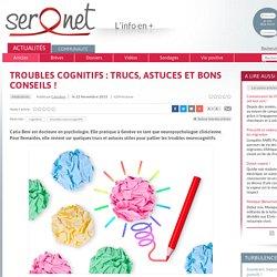 Troubles cognitifs : trucs, astuces et bons conseils !