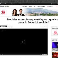 Troubles musculo-squelettiques : quel coût pour la Sécurité sociale ? en replay - 28 avril 2014