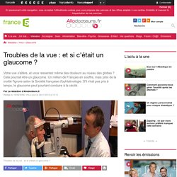 Troubles de la vue : et si c'était un glaucome?
