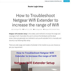 How to Troubleshoot Netgear Wifi Extender to increase the range of Wifi – Router Login Setup
