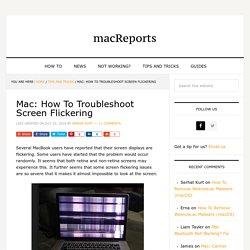 Mac: How To Troubleshoot Screen Flickering - macReports