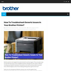 How To Troubleshoot Generic Issues In Your Brother Printer? - Brother Printer Support Canada 1-844-888-3870