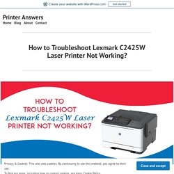 How to Troubleshoot Lexmark C2425W Laser Printer Not Working? – Printer Answers